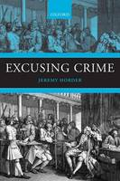 Excusing Crime - Oxford Monographs on Criminal Law and Justice (Paperback)