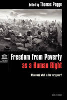 Freedom from Poverty as a Human Right: Who Owes What to the Very Poor? Co-published with UNESCO (Hardback)