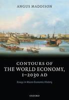 Contours of the World Economy 1-2030 AD: Essays in Macro-Economic History (Hardback)