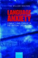 Language Anxiety: Conflict and Change in the History of English (Hardback)