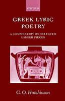 Greek Lyric Poetry: A Commentary on Selected Larger Pieces (Alcman, Stesichorus, Sappho, Alcaeus, Ibycus, Anacreon, Simonides, Bacchylides, Pindar, Sophocles, Euripides) (Hardback)