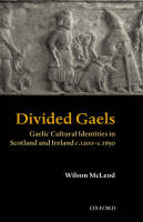 Divided Gaels: Gaelic Cultural Identities in Scotland and Ireland 1200-1650 (Hardback)