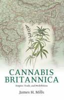 Cannabis Britannica: Empire, Trade, and Prohibition 1800-1928 (Hardback)