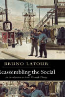 Reassembling the Social: An Introduction to Actor-Network-Theory - Clarendon Lectures in Management Studies (Hardback)