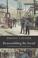 Reassembling the Social: An Introduction to Actor-Network-Theory - Clarendon Lectures in Management Studies (Paperback)