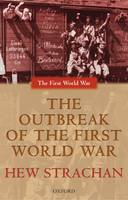 The Outbreak of the First World War - The First World War (Paperback)