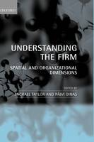 Understanding the Firm: Spatial and Organizational Dimensions (Hardback)