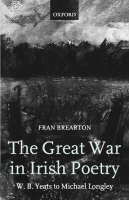 The Great War in Irish Poetry: W. B. Yeats to Michael Longley (Paperback)