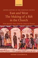 East and West: The Making of a Rift in the Church: From Apostolic Times until the Council of Florence - Oxford History of the Christian Church (Hardback)