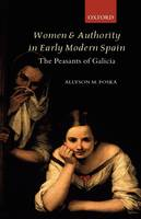 Women and Authority in Early Modern Spain: The Peasants of Galicia (Hardback)