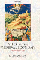 Mills in the Medieval Economy: England 1300-1540 (Hardback)