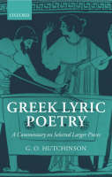 Greek Lyric Poetry: A Commentary on Selected Larger Pieces (Alcman, Stesichorus, Sappho, Alcaeus, Ibycus, Anacreon, Simonides, Bacchylides, Pindar, Sophocles, Euripides) (Paperback)