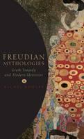 Freudian Mythologies: Greek Tragedy and Modern Identities (Hardback)