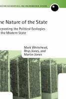 The Nature of the State: Excavating the Political Ecologies of the Modern State - Oxford Geographical and Environmental Studies Series (Hardback)