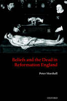 Beliefs and the Dead in Reformation England (Paperback)