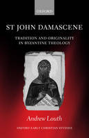 St John Damascene: Tradition and Originality in Byzantine Theology - Oxford Early Christian Studies (Paperback)