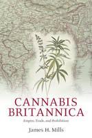 Cannabis Britannica: Empire, Trade, and Prohibition 1800-1928 (Paperback)
