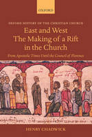 East and West: The Making of a Rift in the Church: From Apostolic Times until the Council of Florence - Oxford History of the Christian Church (Paperback)