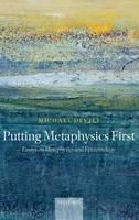 Putting Metaphysics First: Essays on Metaphysics and Epistemology (Hardback)