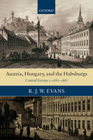Austria, Hungary, and the Habsburgs: Central Europe c.1683-1867 (Hardback)