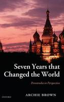 Seven Years that Changed the World: Perestroika in Perspective (Hardback)