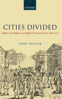 Cities Divided: Politics and Religion in English Provincial Towns 1660-1722 (Hardback)