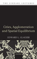 Cities, Agglomeration, and Spatial Equilibrium - The Lindahl Lectures (Hardback)
