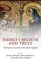 Firmly I Believe and Truly: The Spiritual Tradition of Catholic England (Hardback)