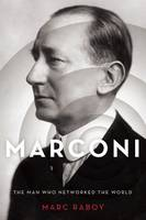 Marconi: The Man Who Networked the World (Hardback)