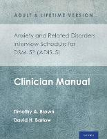 Anxiety and Related Disorders Interview Schedule for DSM-5 (ADIS-5) - Adult and Lifetime Version: Clinician Manual - Treatments That Work (Paperback)