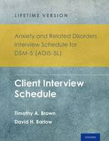 Anxiety and Related Disorders Interview Schedule for DSM-5 (ADIS-5) - Lifetime Version: Client Interview Schedule 5-Copy Set - Treatments That Work