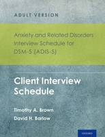 Anxiety and Related Disorders Interview Schedule for DSM-5 (ADIS-5) - Adult Version: Client Interview Schedule 5-Copy Set - Treatments That Work