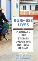 Burmese Lives: Ordinary Life Stories Under the Burmese Regime (Hardback)