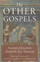 The Other Gospels: Accounts of Jesus from Outside the New Testament (Hardback)