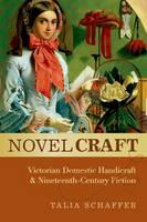 Novel Craft: Victorian Domestic Handicraft and Nineteenth-Century Fiction (Paperback)