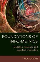 Foundations of Info-Metrics: Modeling, Inference, and Imperfect Information (Hardback)