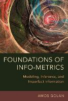 Foundations of Info-Metrics: Modeling, Inference, and Imperfect Information (Paperback)
