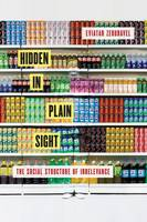 Hidden in Plain Sight: The Social Structure of Irrelevance (Hardback)
