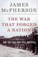 The War That Forged a Nation: Why the Civil War Still Matters (Hardback)