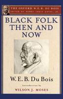 Black Folk Then and Now (The Oxford W.E.B. Du Bois): An Essay in the History and Sociology of the Negro Race (Paperback)