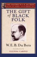 The Gift of Black Folk (The Oxford W. E. B. Du Bois): The Negroes in the Making of America (Paperback)