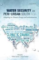 Water Security in Peri-urban South Asia: Adapting to Climate Change and Urbanization (Paperback)