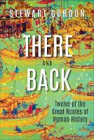There and Back: Twelve of the Great Routes of Human History (Hardback)
