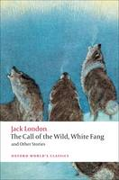 The Call of the Wild, White Fang, and Other Stories - Oxford World's Classics (Paperback)