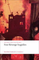 Four Revenge Tragedies: (The Spanish Tragedy, The Revenger's Tragedy, The Revenge of Bussy D'Ambois, and The Atheist's Tragedy) - Oxford World's Classics (Paperback)