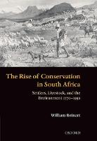 The Rise of Conservation in South Africa: Settlers, Livestock, and the Environment 1770-1950 (Paperback)