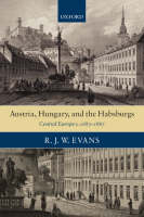 Austria, Hungary, and the Habsburgs: Central Europe c.1683-1867 (Paperback)