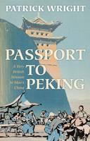 Passport to Peking: A Very British Mission to Mao's China (Hardback)