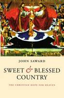 Sweet and Blessed Country: The Christian Hope for Heaven (Paperback)