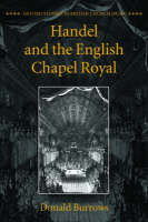 Handel and the English Chapel Royal - Oxford Studies in British Church Music (Paperback)